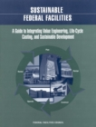 Sustainable Federal Facilities : A Guide to Integrating Value Engineering, Life-Cycle Costing, and Sustainable Development - eBook