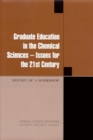 Graduate Education in the Chemical Sciences : Issues for the 21st Century: Report of a Workshop - eBook