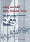 Adding Value to the Facility Acquisition Process : Best Practices for Reviewing Facility Designs - eBook