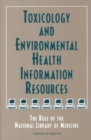 Toxicology and Environmental Health Information Resources : The Role of the National Library of Medicine - eBook