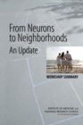 From Neurons to Neighborhoods : An Update: Workshop Summary - Book
