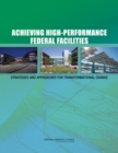 Achieving High-Performance Federal Facilities : Strategies and Approaches for Transformational Change - Book