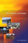 Climate Change Education : Goals, Audiences, and Strategies: A Workshop Summary - Book