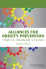 Alliances for Obesity Prevention : Finding Common Ground: Workshop Summary - Book