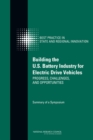 Building the U.S. Battery Industry for Electric Drive Vehicles : Progress, Challenges, and Opportunities: Summary of a Symposium - Book