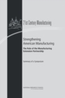 Strengthening American Manufacturing : The Role of the Manufacturing Extension Partnership : Summary of a Symposium - Book