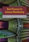 Novel Processes for Advanced Manufacturing : Summary of a Workshop - eBook