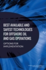 Best Available and Safest Technologies for Offshore Oil and Gas Operations : Options for Implementation - eBook