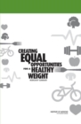 Creating Equal Opportunities for a Healthy Weight : Workshop Summary - Book