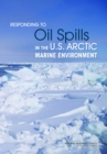 Responding to Oil Spills in the U.S. Arctic Marine Environment - eBook