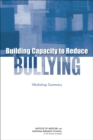 Building Capacity to Reduce Bullying : Workshop Summary - eBook