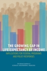 The Growing Gap in Life Expectancy by Income : Implications for Federal Programs and Policy Responses - eBook