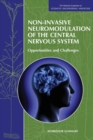 Non-Invasive Neuromodulation of the Central Nervous System : Opportunities and Challenges: Workshop Summary - eBook