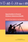 Opportunities to Promote Children's Behavioral Health : Health Care Reform and Beyond: Workshop Summary - eBook