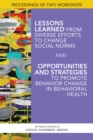 Lessons Learned from Diverse Efforts to Change Social Norms and Opportunities and Strategies to Promote Behavior Change in Behavioral Health : Proceedings of Two Workshops - eBook