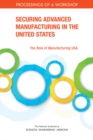 Securing Advanced Manufacturing in the United States : The Role of Manufacturing USA: Proceedings of a Workshop - eBook