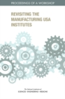 Revisiting the Manufacturing USA Institutes : Proceedings of a Workshop - eBook
