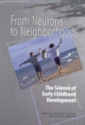 From Neurons to Neighborhoods : The Science of Early Childhood Development - eBook