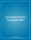 An Overview : Physics Through the 1990's - eBook