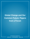 Global Change and Our Common Future : Papers from a Forum - eBook