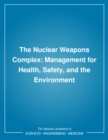 The Nuclear Weapons Complex : Management for Health, Safety, and the Environment - eBook
