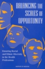 Balancing the Scales of Opportunity : Ensuring Racial and Ethnic Diversity in the Health Professions - eBook