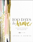 100 Days to Brave : Devotions for Unlocking Your Most Courageous Self - eBook