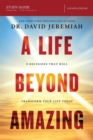 A Life Beyond Amazing Study Guide : 9 Decisions That Will Transform Your Life Today - Book
