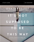 It's Not Supposed to Be This Way Study Guide : Finding Unexpected Strength When Disappointments Leave You Shattered - Book