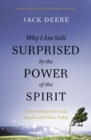 Why I Am Still Surprised by the Power of the Spirit : Discovering How God Speaks and Heals Today - Book