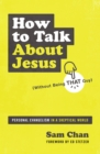 How to Talk about Jesus (Without Being That Guy) : Personal Evangelism in a Skeptical World - Book