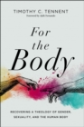 For the Body : Recovering a Theology of Gender, Sexuality, and the Human Body - Book