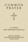 Common Prayer : A Liturgy for Ordinary Radicals - eBook