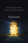 Unseen : The Gift of Being Hidden in a World That Loves to Be Noticed - Book