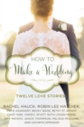 How to Make a Wedding : Twelve Love Stories - eBook