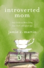 Introverted Mom : Your Guide to More Calm, Less Guilt, and Quiet Joy - eBook