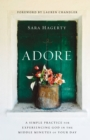 Adore : A Simple Practice for Experiencing God in the Middle Minutes of Your Day - Book
