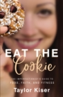 Eat the Cookie : The Imperfectionist's Guide to Food, Faith, and Fitness - Book