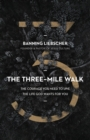 The Three-Mile Walk : The Courage You Need to Live the Life God Wants for You - Book