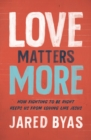 Love Matters More : How Fighting to Be Right Keeps Us from Loving Like Jesus - Book