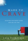 Made to Crave : Satisfying Your Deepest Desire with God, Not Food - eBook