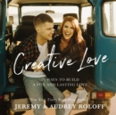 Creative Love : 10 Ways to Build a Fun and Lasting Love - eBook