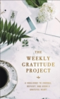 The Weekly Gratitude Project : A Challenge to Journal, Reflect, and Grow a Grateful Heart - Book