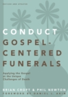 Conduct Gospel-Centered Funerals : Applying the Gospel at the Unique Challenges of Death - Book