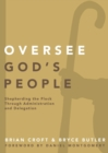 Oversee God's People : Shepherding the Flock Through Administration and Delegation - Book