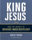 King Jesus and the Beauty of Obedience-Based Discipleship - Book