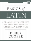 Basics of Latin : A Grammar with Readings and Exercises from the Christian Tradition - eBook