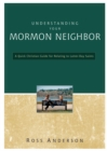 Understanding Your Mormon Neighbor : A Quick Christian Guide for Relating to Latter-day Saints - eBook