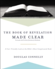 The Book of Revelation Made Clear : A User-Friendly Look at the Bible's Most Complicated Book - eBook