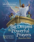 Big Dreams and Powerful Prayers Illustrated Bible : 30 Inspiring Stories from the Old and New Testament - Book